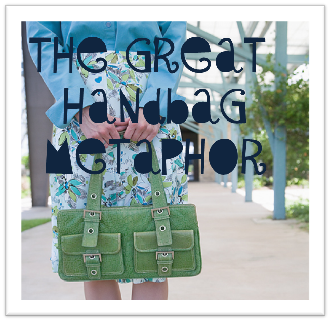 The Great Handbag Metaphor :: read more at www.creativeandmindful.com
