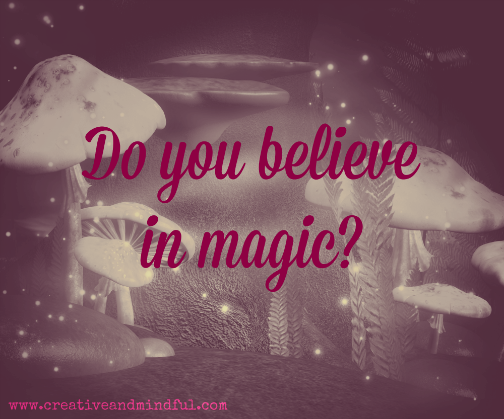 Do you believe in magic? I do! | read more at www.creativeandmindful.com