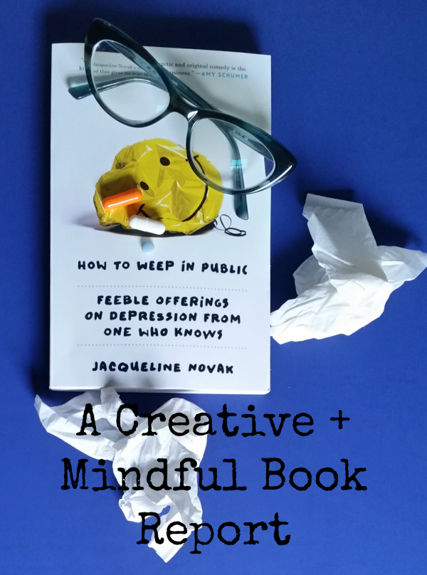 How to Weep in Public - a Creative + Mindful book report