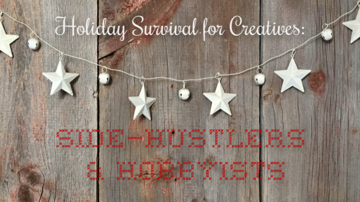 Holiday Survival for Creatives - Side-hustlers & Hobbyists